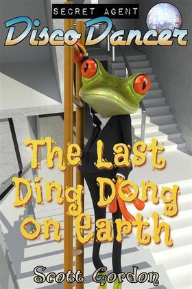 Secret Agent Disco Dancer: The Last Ding Dong on Earth