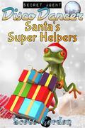 Secret Agent Disco Dancer: Santa's Super Helpers