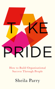 Take Pride: How to Build Organisational Success Through People