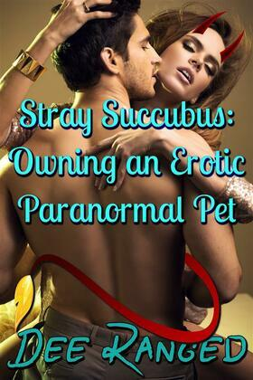 Stray Succubus: Owning an Erotic Paranormal Pet
