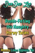 Double-Fisting the Naughty Horny Twins: Mommy Loves Hypnosis Too