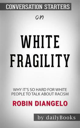 White Fragility: Why It's So Hard for White People to Talk About Racism??????? by Robin DiAngelo??????? | Conversation Starters