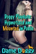 Doggy Playdate: Hypnotized and Mounted in Public