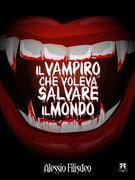 Il Vampiro che voleva salvare il mondo