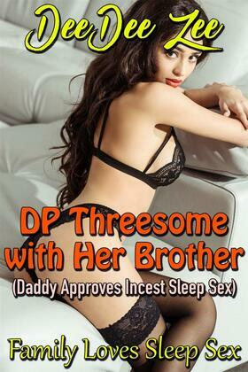 DP Threesome with Her Brother (Daddy Approves Incest Sleep Sex): Family Loves Sleep Sex
