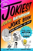 The Jokiest Joking Bathroom Joke Book Ever Written . . . No Joke!