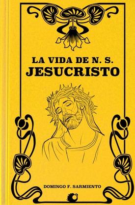 La Vida de N. S. Jesucristo