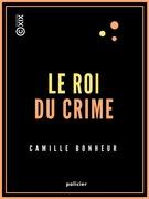 Le Roi du crime - Grand roman de mœurs contemporaines