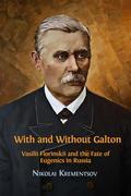 With and Without Galton: Vasilii Florinskii and the Fate of Eugenics in Russia