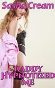 Daddy Hypnotized Me!