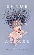 Shame Is an Ocean I Swim Across: Poems by Mary Lambert