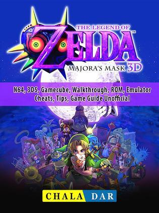 Legend of Zelda Majoras Mask, N64, 3DS, Gamecube, Walkthrough, ROM, Emulator, Cheats, Tips, Game Guide Unofficial