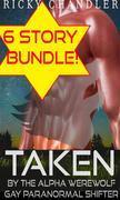 Taken By The Alpha Werewolf  Shifter Mega 6 Story Bundle (Gay Paranormal Shifter, #1)
