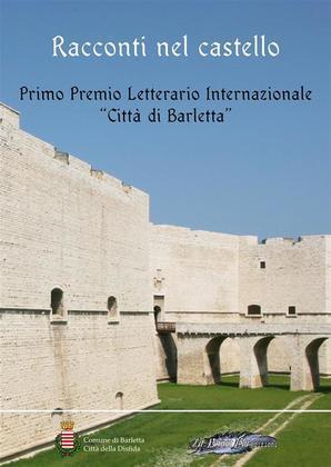 Racconti nel castello. Primo Premio letterario internazionale «Città di Barletta»