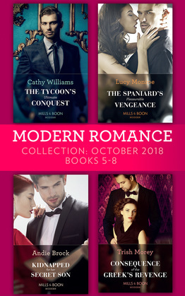 Modern Romance October 2018 Books 5-8: The Tycoon's Ultimate Conquest / The Spaniard's Pleasurable Vengeance / Kidnapped for Her Secret Son / Consequence of the Greek's Revenge
