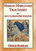 MARION MARLOWE'S TRUE HEART or How a Daughter Forgave