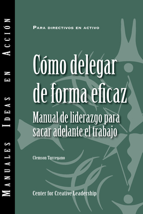 Delegating Effectively: A Leader's Guide to Getting Things Done (Spanish)