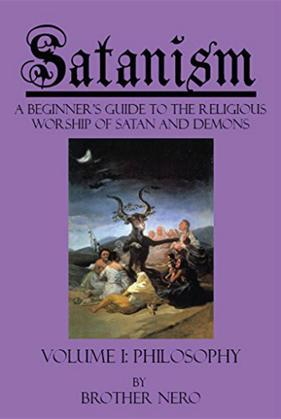 Satanism: A Beginner's Guide to the Religious Worship of Satan and Demons Volume I