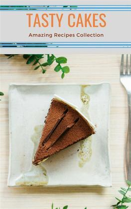 Tasty Cakes - Amazing Recipes Collection