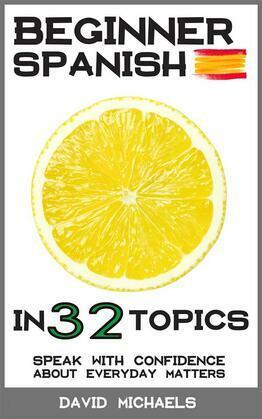 Beginner Spanish in 32 Topics.