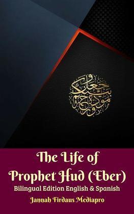 The Life of Prophet Hud (Eber) Bilingual Edition English & Spanish