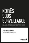 NoirEs sous surveillance. Esclavage, répression et violence d'État au Canada