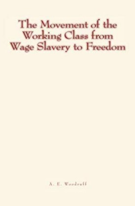 The Movement of the Working Class from Wage Slavery to Freedom