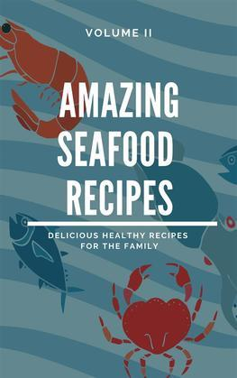 Amazing Seafood Recipes - Volume II