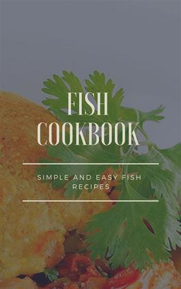 Fish Cookbook - Simple and Easy Fish Recipes