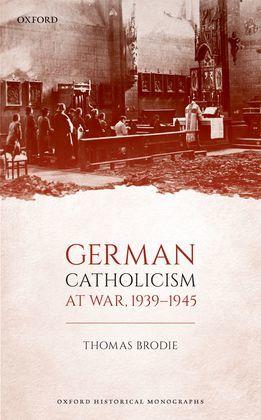 German Catholicism at War, 1939-1945