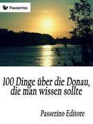 100 Dinge über die Donau, die man wissen sollte