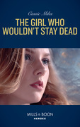 The Girl Who Wouldn't Stay Dead (Mills & Boon Heroes)
