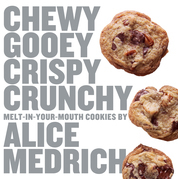 Chewy Gooey Crispy Crunchy Melt-in-Your-Mouth Cookies by Alice Medrich