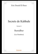Secrets de Kabbale - Livre 4 : Bamidbar (Les Nombres)
