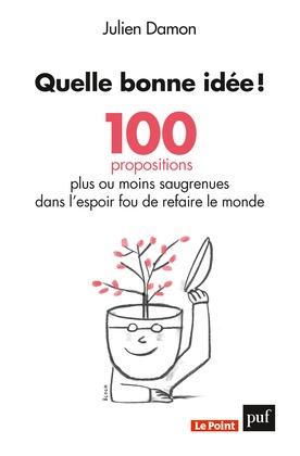 Quelle bonne idée ! 100 propositions plus ou moins saugrenues dans l'espoir fou de refaire le monde