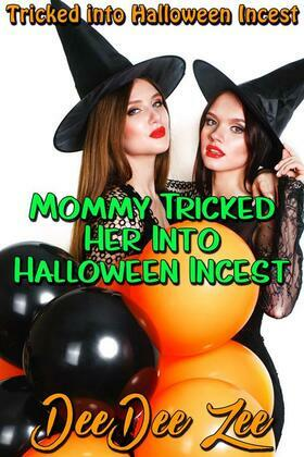 Mommy Tricked Her Into Halloween Incest: Tricked Into Halloween Incest
