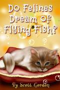 Do Felines Dream of Flying Fish?
