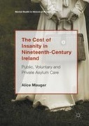 The Cost of Insanity in Nineteenth-Century Ireland: Public, Voluntary and Private Asylum Care