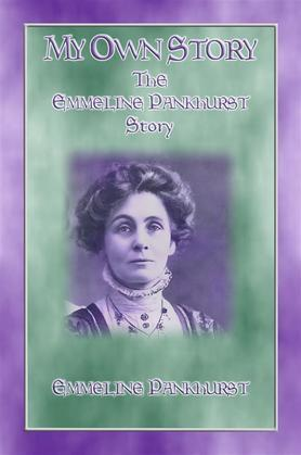 MY OWN STORY - The Emmeline Pankhurst Story