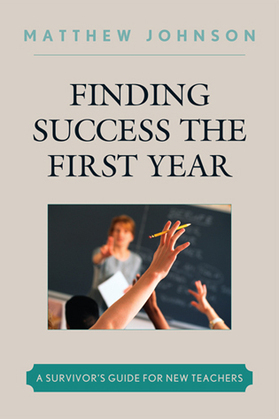 Finding Success the First Year: A Survivor's Guide for New Teachers