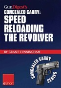 Gun Digest's Speed Reloading the Revolver Concealed Carry eShort