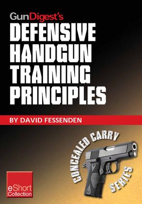 Gun Digest's Defensive Handgun Training Principles Collection eShort