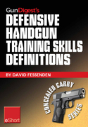 Gun Digest's Defensive Handgun Training Skills Definitions eShort: Discover the most-used terms from the world of defensive handguns. Get definitions
