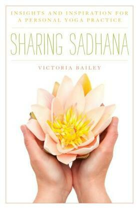 Sharing Sadhana: Insights and Inspiration for a Personal Yoga Practice