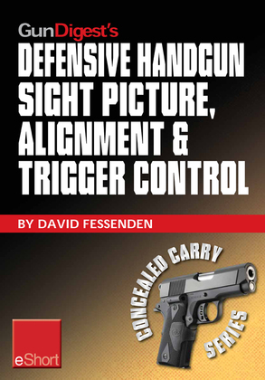 Gun Digest's Defensive Handgun Sight Picture, Alignment & Trigger Control eShort