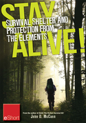 Stay Alive - Survival Shelter and Protection from the Elements eShort: Learn about your body's thermoregulation, what protection it needs and how to b