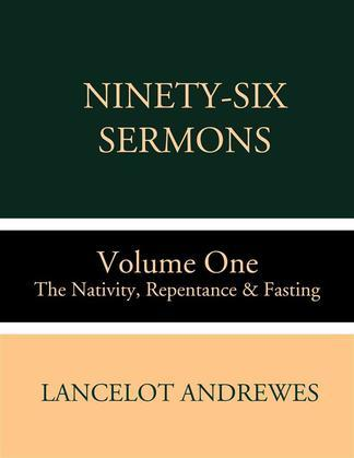 Ninety-Six Sermons: Volume One: The Nativity, Repentance & Fasting