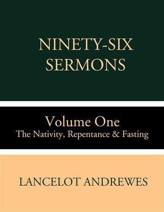 Ninety-Six Sermons: Volume One: The Nativity, Repentance & Fasting
