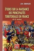 Etudes sur la naissance des Principautés territoriales en France
