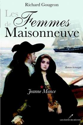 Les Femmes de Maisonneuve 1 : Jeanne Mance